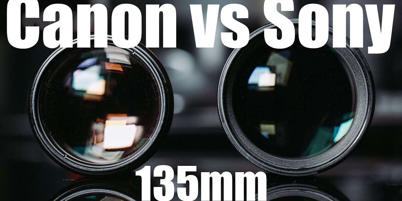 Canon EF 135mm F2L & Sony FE 135mm F1 8 GM - The Valuable
