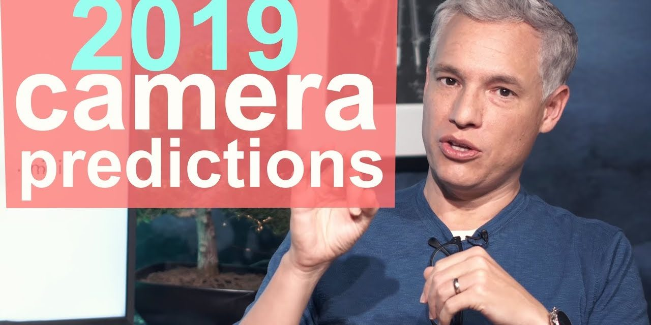 2019 Predictions: Sony, Nikon & Canon Cameras - The Valuable